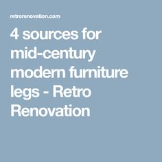 4 sources for mid-century modern furniture legs - Retro Renovation