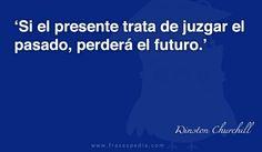 Si el presente trata de juzgar el pasado, perderá el futuro.