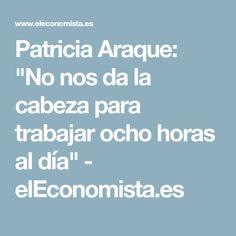 """Patricia Araque: """"No nos da la cabeza para trabajar ocho horas al día"""" - elEconomista.es"""