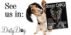 We are so excited to be in this edition of High Dessert dog. If you are a dog lover, you just simply must check this out. Dirty Dog Lovers