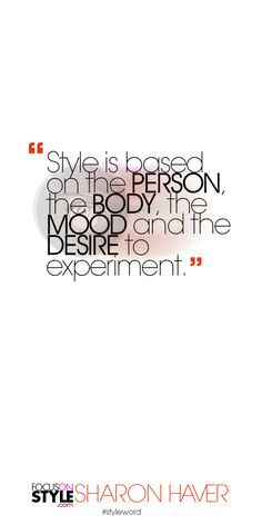 Style is based on the PERSON, the BODY, the MOOD and the DESIRE to experiment. Subscribe to the daily #styleword here: http://www.focusonstyle.com/styleword/ #quotes #styletips