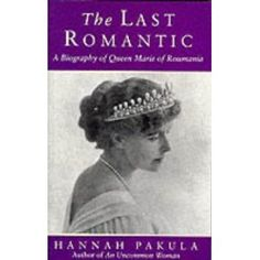 The Last Romantic: The Life of the Legendary Marie, Queen of Roumania