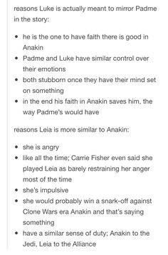 This is why Luke is a better character than Anakin, even though everyone is always saying he is just like his father. He is like his father, but he also inherited some important traits from his mother, which balanced him out. The same goes for Leia.