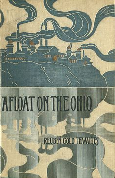 'Afloat on the Ohio' by Reuben Gold Thwaites. Way & Williams, Chicago, 1897