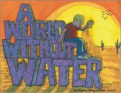 A World Without Water is a 32 page, illustrated story-poem for young readers that illuminates how we can all help solve today's growing water crisis.