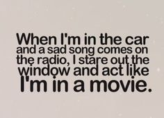 I do this all the time, even without a car, or music or anything .__.