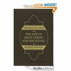 The Birth of Christ (The Life of Jesus Christ for the Young) by Richard Newton. $1.16. Publisher: Blue Letter Bible (November 28, 2012). 20 pages