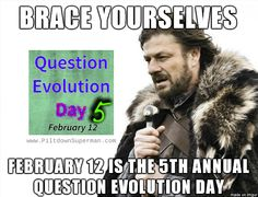 5th annual Question Evolution Day, February 12. You can be a part of it, see www.PiltdownSuperman.com.