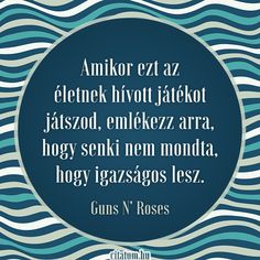 A Guns N` Roses dalsz?let igazs? Good Sentences, Guns N Roses, So True, Buddhism, Letter Board, Einstein, Best Quotes, Philosophy, Positivity
