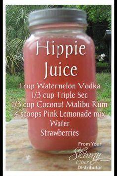"""HIPPIE JUICE Summer is coming! Here's some refreshing """"juice"""" for the adults! 1 cup Watermelon Vodka cup Triple Sec cup Coconut Malibu Rum 4 scoops Pink Lemonade mix Water Strawberries Mix it up in a Mason jar and ENJOY! by kristie Summer Cocktails, Cocktail Drinks, Fun Drinks, Yummy Drinks, Vodka Cocktails, Beach Drinks, Liquor Drinks, Malibu Rum Drinks, Alcoholic Beverages"""