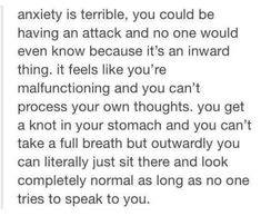 The anxiety on the inside that no one can see.