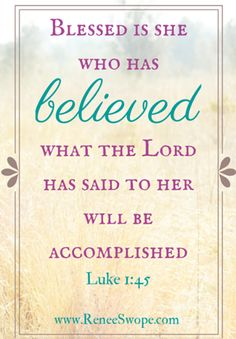 Photo: Blessed is she who has believed... Luke 1:45 #RealHope #Scripture