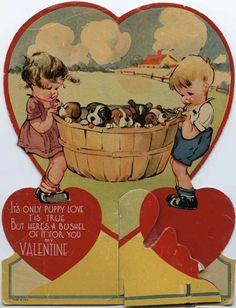 """Puppy Love Valentine    """"It's only puppy love  T'is true  But here's a bushel  Of it for you  my VALENTINE""""    MSS 11074-17"""