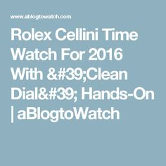 Rolex Cellini Time Watch For 2016 With 'Clean Dial' Hands-On | aBlogtoWatch