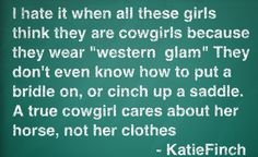 Im an english rider but i still care more about my horse then what i wear and i still no how to tie up a cinch :) Cowgirl Quote, Cowgirl And Horse, My Horse, Horse Love, Cowboy Boots, Horse Tack, Horse Riding, Horse Barns, Horse Stalls