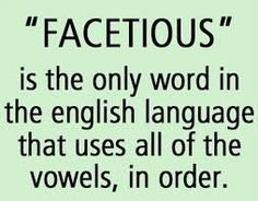 """Facetious,"" the only English words with all the vowels and in alphabetical order. The Words, Cool Words, Grammar Humor, Ocd Humor, Grammar Quotes, Biology Humor, Chemistry Jokes, Science Jokes, For Elise"