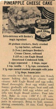 Vintage Pineapple Cheese Cake -- graham cracker crust with a homemade cheesecake filling is baked, cooled, and finished with a cooked pineapple topping. A promo piece for Borden's Eagle Brand clipped from a 1956 magazine. Retro Recipes, Old Recipes, Sweet Recipes, Baking Recipes, Sauce Recipes, 13 Desserts, Delicious Desserts, Dessert Recipes, Pie Pops