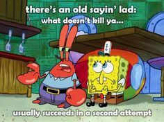 Some advice from old man Mr. Crabs! Thank you ik who to come to when I need someone to talk to!