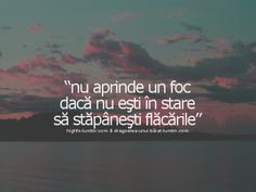 Nu aprinde focul daca nu esti in stare sa stapanesti flacarile. R Words, Sweet Words, Motivational Words, Inspirational Quotes, Strong Words, Sad Stories, More Than Words, Good Books, Favorite Quotes
