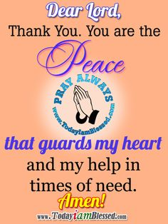 Lord, Thank You. You are the peace that guards my heart and my help in times of need. ♥ http://instagram.com/todayiamblessed ♥
