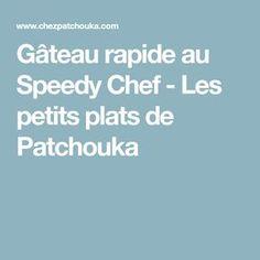 Gâteau rapide au Speedy Chef - Les petits plats de Patchouka Recipes