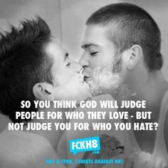 So you think God will judge people for who they love, but not judge you for who you hate?