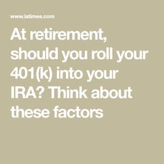 At retirement, should you roll your into your IRA? Think about these factors Retirement Strategies, Retirement Advice, Retirement Accounts, Retirement Cards, Retirement Parties, Retirement Planning, Retirement Benefits, Party Planning, Preparing For Retirement