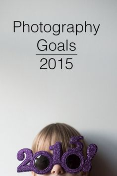 Each year I write down a few photography goals for the year. | Click it Up a Notch. http://clickitupanotch.com/2015/01/photography-goals-2015/