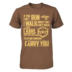 If You Can't Run Walk! You're a true fan if you know this quote!   Get this limited edition shirt while supply last!  Click on the button to order yours NOW!