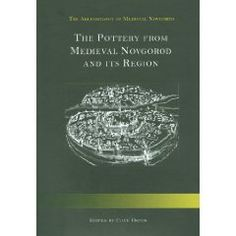 The Pottery from Medieval Novgorod and Its Region (Archaeology of Medieval Novgorod)  Clive Orton (Author, Editor)
