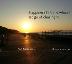 Happiness finds me when I let go of chasing it.