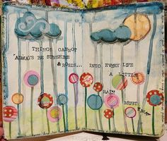 Things cannot always be sunshine and roses. Into every life a little rain must fall. Art journal.