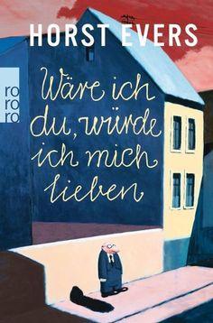 Wäre ich du, würde ich mich lieben - Horst Evers