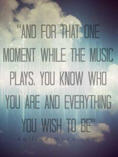 quote: and for that one moment while the music plays...