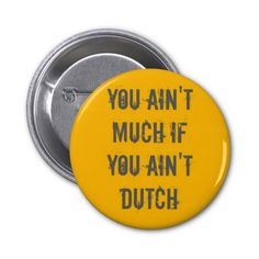 "Orange ""You Ain't Much If You Ain't Dutch"" Button"