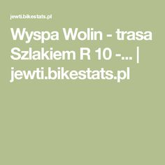 Wyspa Wolin - trasa Szlakiem R 10 -... | jewti.bikestats.pl
