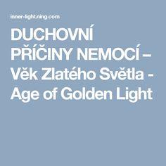 DUCHOVNÍ PŘÍČINY NEMOCÍ – Věk Zlatého Světla - Age of Golden Light