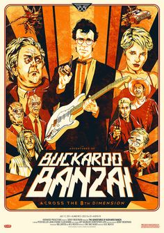 The Adventures of Buckaroo Banzai Across the Eighth Dimension - Wherever you go, there you are.