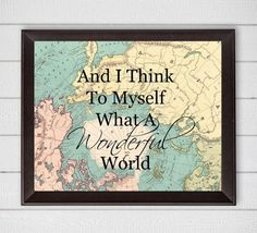 And I Think To Myself What A Wonderful World Map 8x10 Digital Download Printable Wall Art Louis Armstrong Quote Vintage Map Travel Art