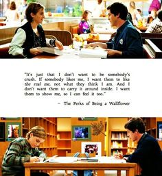 """""""It's just that I don't want to be somebody's crush. If somebody likes me, I want them to like the real me, not what they think I am. And I don't want them to carry it around inside. I want them to show me, so I can feel it too.""""-The Perks of Being a Wallflower"""