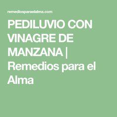 PEDILUVIO CON VINAGRE DE MANZANA | Remedios para el Alma