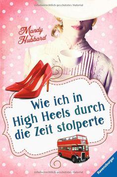 Wie ich in High Heels durch die Zeit stolperte HC - Jugendliteratur ab 12 Jahre: Amazon.de: Mandy Hubbard, Franziska Jaekel: Bücher