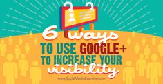 six ways to use google+ to increase visibility