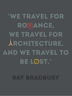 We travel for romance, we travel fot architecture, and we travel to be lost.