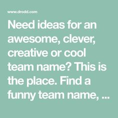 Need ideas for an awesome, clever, creative or cool team name? This is the place. Find a funny team name, a softball team name, a volleyball team name, bowling team name