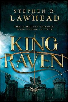 A Robin Hood Story... King Raven: 3-in-1 of Hood, Scarlet, and Tuck  by Stephen R. Lawhead