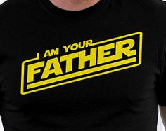 I Am Your Father Funny Dad T shirt great by FishbiscuitDesigns
