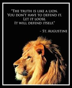 The truth is like a lion. You don't have to defend it. Let it loose and it will defend itself.
