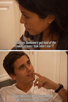 When he straight-up called out Kourtney about her plastic surgery woes.  #refinery29 http://www.refinery29.com/2016/05/111718/scott-disick-quotes-keeping-up-with-the-kardashians#slide-3