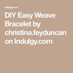 DIY Easy Weave Bracelet by christina.feyduncan on Indulgy.com